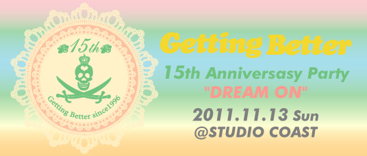 "<Getting Better〜15th Anniversary Party""DREAM ON""〜> @東京 新木場STUDIO COAST"