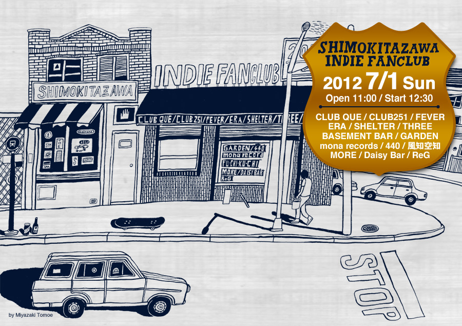 <Shimokitazawa Indie Fanclub 2012>@CLUB QUE/CLUB251/FEVER/ERA/SHELTER/THREE/BASEMENT BAR/GARDEN/mona records/440/風知空知/MORE/Daisy Bar/ReG/無印良品下北沢店