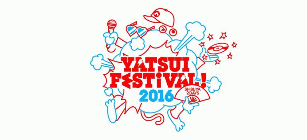 <YATSUI FESTIVAL! 2016> @東京 渋谷10会場